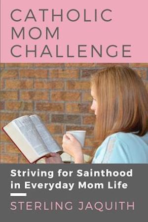 Bog, paperback Catholic Mom Challenge af Sterling Jaquith