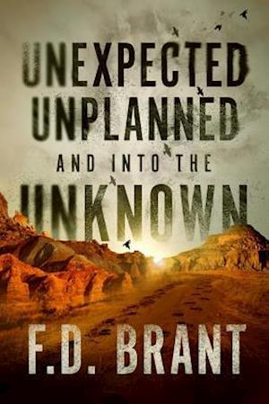 Unexpected Unplanned and into the Unknown af F. D. Brant