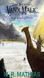 Dragon Isle (Legend of Vanx Malic, nr. 2)