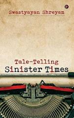 Tale-Telling Sinister Times