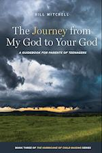 The Journey from My God to Your God: A Guidebook for Parents of Teenagers