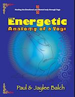 The Energetic Anatomy of a Yogi: Healing the Emotional and Mental Body Through Yoga