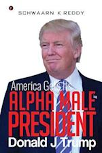 America Gets Its Alpha Male President Donald J Trump