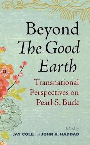 Beyond the Good Earth: Transnational Perspectives on Pearl S. Buck