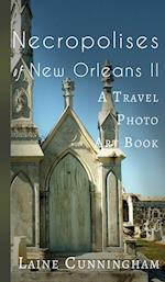 Necropolises of New Orleans II: A Travel Photo Art Book