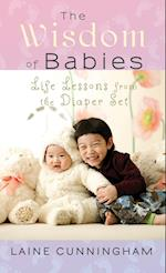 The Wisdom of Babies: Life Lessons from the Diaper Set