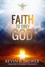 Faith To Obey God af Kevin B Brewer