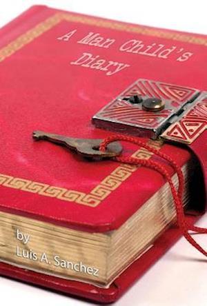 Man Child's Diary af Luis A Sanchez