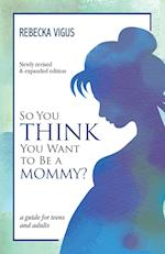 So You Think You Want to Be a Mommy?