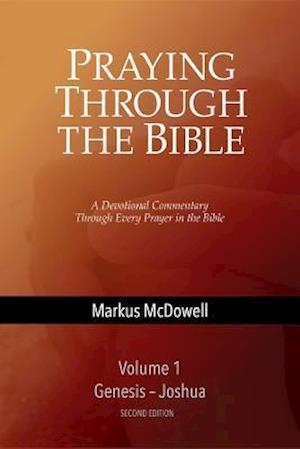 Praying Through the Bible, Vol 1 (Genesis-Joshua) af Markus Mcdowell