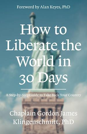 Bog, paperback How to Liberate the World in 30 Days af Chaplain Gordon James Klingenschmitt