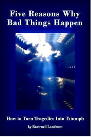 Five Reasons Why Bad Things Happen af Brownell Landrum
