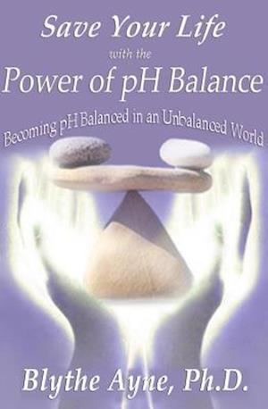 Save Your Life with the Power of pH Balance af Blythe Ayne