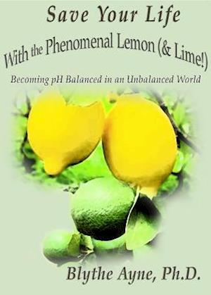 Save Your Life with the Phenomenal Lemon (& Lime!) af Blythe Ayne