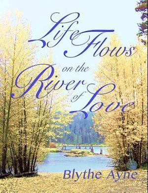 Life Flows on the River of Love af Blythe Ayne
