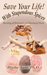 Save Your Life with Stupendous Spices: : Becoming pH Balanced in an Unbalanced World