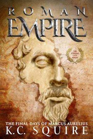 ROMAN EMPIRE The Final Days of Marcus Aurelius af K.C. Squire