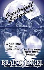 Goodnight Gorgeous: When the Heart You Love is the One You Just Broke af Brad C Engel