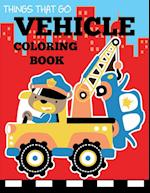 Vehicle Coloring Book: Things That Go Transportation Coloring Book for Kids with Cars, Trucks, Helicopters, Motorcycles, Tractors, Planes, and Trains