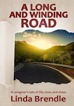 A Long and Winding Road: A Caregiver's Tale of Life, Love, and Chaos