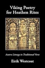 Viking Poetry for Heathen Rites: Asatru Liturgy in Traditional Verse