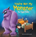 You're Not My Monster: CHILDREN BEDTIME STORY PICTURE BOOK