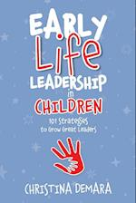 Early Life Leadership in Children: 101 Strategies to Grow Great Leaders