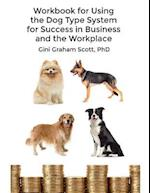 Workbook for Using the Dog Type System for Success in Business and the Workplace