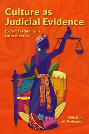 Culture as Judicial Evidence - Expert Testimony in Latin America