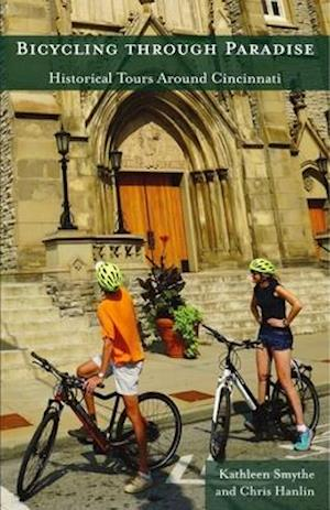 Bicycling through Paradise - Historical Rides Around Cincinnati