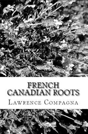 French-Canadian Roots af Lawrence Compagna