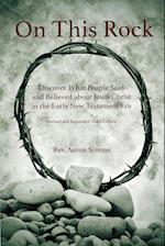 On This Rock: Discover What People Said and Believed about Jesus Christ in the Early New Testament Era af Aaron Simms