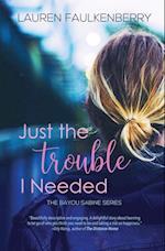 Just the Trouble I Needed: A Bayou Sabine Novella af Lauren Faulkenberry
