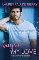 Bayou My Love: A Bayou Sabine Novel af Lauren Faulkenberry