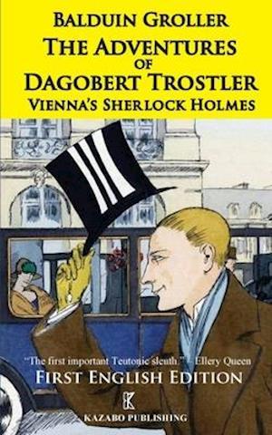 The Adventures of Dagobert Trostler: Vienna's Sherlock Holmes