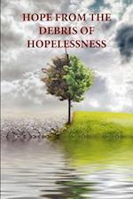 HOPE FROM THE DEBRIS OF HOPELESSNESS