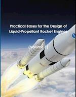 Practical Bases for the Design of Liquid-Propellant Rocket Engines: (Volume 1)
