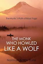The Monk Who Howled Like a Wolf: The Mystic's Path of Kriya Yoga
