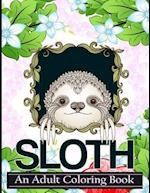 Sloth Coloring Book : A Coloring Book For Adult Relaxation Featuring Sloth Designs with Mandalas, Floral and Gardens For Stress Relief
