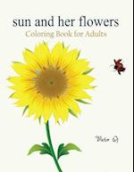 Sun and her Flowers: Coloring Book For Grownups Featuring Beautiful and Creative Floral Designs For Stress Relieve and Sweet Relaxation