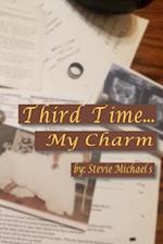 Third Time...My Charm