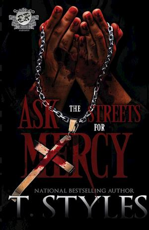 Ask The Streets For Mercy (The Cartel Publications Presents)