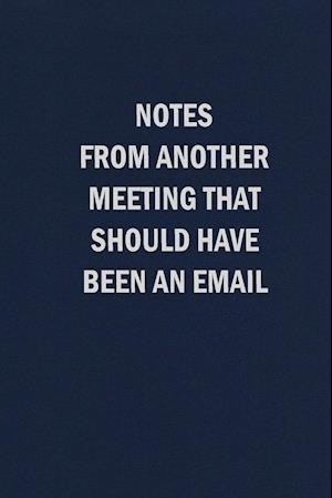 Notes From Another Meeting That Should Have Been An Email