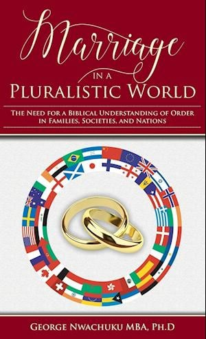 Marriage in a Pluralistic World: The Need for a Biblical Understanding of Order in Families, Societies, and Nations