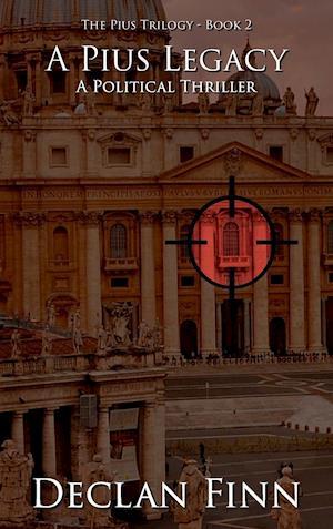 A Pius Legacy: A Political Thriller