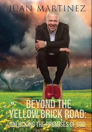 Beyond the Yellow Brick Road: Unlocking the Promises of God