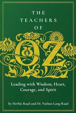 The Teachers of Oz: Leading with Wisdom, Heart, Courage, and Spirit