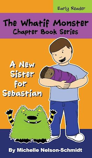 The Whatif Monster Chapter Book Series: A New Sister for Sebastian
