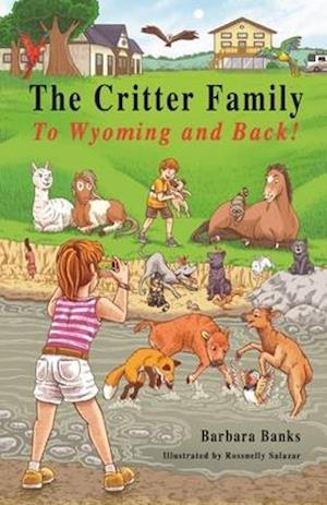 The Critter Family: To Wyoming and Back! (Illustrated Action & Adventure Chapter Book for Kids 7-12/The Critter Family Series: Book 3)