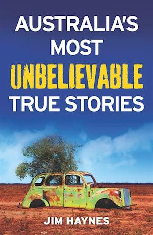 Australia's Most Unbelievable True Stories af Jim Haynes